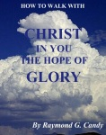 """How to Walk with Christ in You the Hope of Glory"" by Raymond Candy is available now for $2.99 at bn.com for the NOOK, amazon.com for the KINDLE, at the iBookstore for the iPad, and at Lulu.com for the PC and all other e-reading devices"