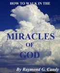 """How to Walk in the Miracles of God"" by Raymond Candy. Just Published and available for $2.99 at bn.com for the Nook, amazon.com for the Kindle, and Lulu.com for the PC, iPad, and all other e-reading devices"