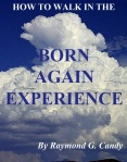 """How to Walk in the Born Again Experience"" by Raymond Candy just published and available for $2.99 at bn.com for the Nook, amazon.com for the Kindle, the iBookstore for the iPad, and Lulu.com for the iPad, the PC, and all other tablets and e-reading devices"