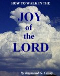 """How to Walk in the Joy of the Lord"" by Raymond Candy just published and available for $2.99 at bn.com for the Nook, amazon.com for the Kindle, and Lulu.com for the iPad, PC, and all other e-reading devices"